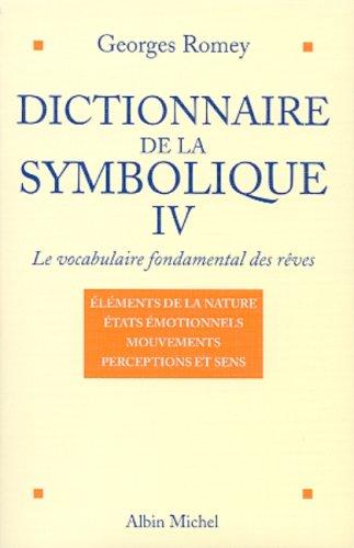 Dictionnaire de la symbolique, tome 4 : Le vocabulaire fondamental des rêves