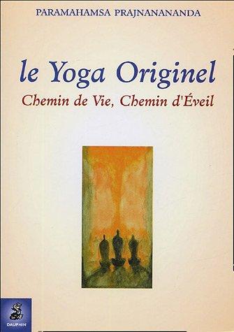 Le Yoga Originel : Chemin de Vie, chemin d'Eveil
