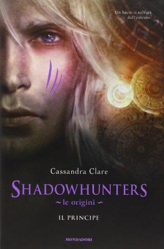 Il principe. Le origini. Shadowhunters