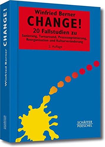 Change!: 20 Fallstudien zu Sanierung, Turnaround, Prozessoptimierung, Reorganisation und Kulturveränderung (Systemisches Management)