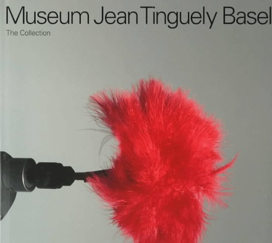 Museum Jean Tinguely Basel: The Collection