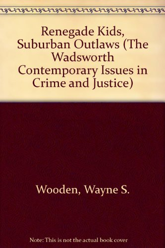 Renegade Kids, Suburban Outlaws (The Wadsworth Contemporary Issues in Crime and Justice)