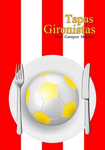 Tapas Gironistas: Conoce las  Tapas de los mejores Futbolistas de la Historia del Girona CF (1.930-Hoy) por José  Campos Martín