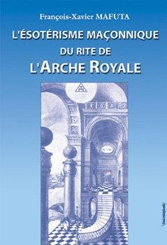 L'ésotérisme maçonnique du rite de l'Arche Royale