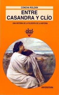 Entre Casandra y Clío. Una historia de la filosofía de la historia (Universitaria) por Concha Roldán