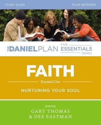 By Rick Warren ; Gary L Thomas ; Dee Eastman ; Karen Lee-Thorp ( Author ) [ Faith Study Guide: Nurturing Your Soul Daniel Plan Essentials By Aug-2015 Paperback