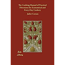 The Cooking Manual of Practical Directions for Economical and Every-Day Cookery