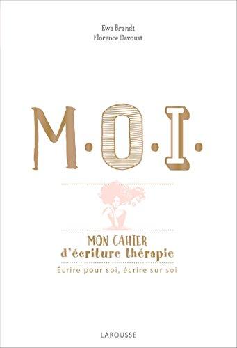 M.O.I, mon cahier d'écriture-thérapie : Ecrire pour soi, écrire sur soi - Cahier de vacances