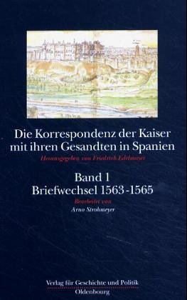 Die Korrespondenz der Kaiser mit ihren Gesandten in Spanien, Bd.1, Der Briefwechsel zwischen Ferdinand I., Maximilian II. und Adam von Dietrichstein 1563-1565