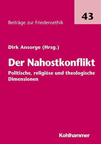 Der Nahostkonflikt - politische, religiöse und theologische Dimensionen (Beiträge zur Friedensethik, Band 43)