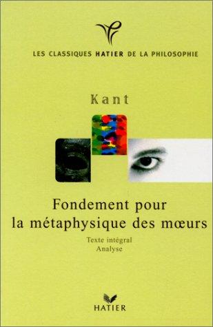 Kant : fondements de la métaphysique des moeurs