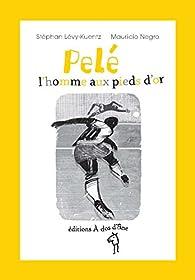 Pelé, l'homme aux pieds d'or par Stéphan Lévy-Kuentz