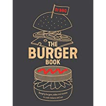 The Burger Book: Banging burgers, sides and sauces to cook indoors and out