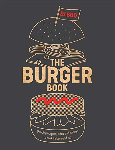 The Burger Book: Banging burgers, sides and sauces to cook indoors and out por Christian Stevenson (DJ BBQ)