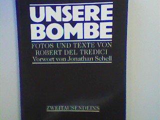 Unsere Bombe Fotos und Texte von Robert Del Tredici, Vorwort von Jonathan Schell, Deutsch von Carl Weissner