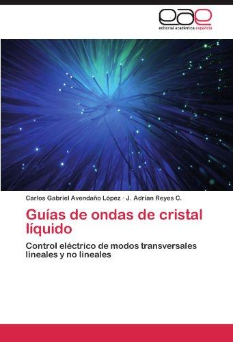 Guías de ondas de cristal líquido: Control eléctrico de modos transversales lineales y no lineales por Carlos Gabriel Avendaño López