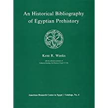 Historical Bibliography of Egyptian Prehistory (American Research Center in Egypt, Catalogs, Vol 6) by Weeks, Kent (1985) Paperback