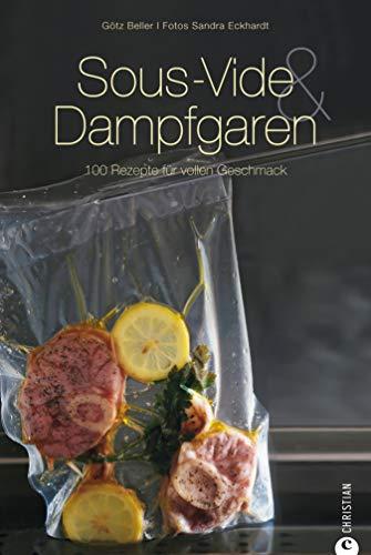 Sous-Vide & Dampfgaren: Sous-vide und dann sanft gegart schmeckt es am besten- internationale Rezepte aus dem Dampfgarer und Wasserbad. Sous-Vide-Kochbuch ... zur schonenden Garmethode (Cook & Style)