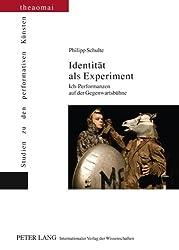 Identität als Experiment: Ich-Performanzen auf der Gegenwartsbühne (Theaomai - Studien zu den performativen Künsten)