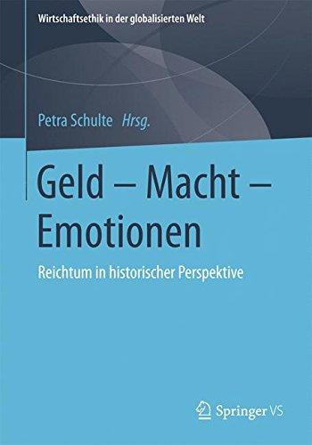Geld – Macht – Emotionen: Reichtum in historischer Perspektive (Wirtschaftsethik in der globalisierten Welt)