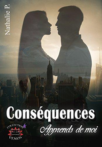 Conséquences Tome 2: Apprends de moi par [P., Nathalie]
