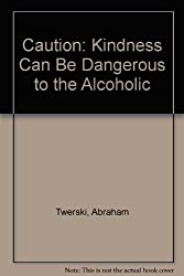 Caution: Kindness Can Be Dangerous to the Alcoholic