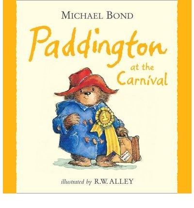 [(Paddington at the Carnival)] [Author: Michael Bond] published on (May, 2009)