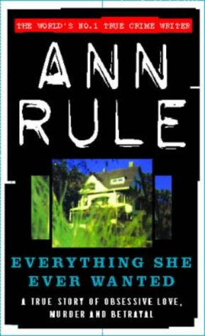 everything-she-ever-wanted-a-true-story-of-obsessive-love-murder-and-betrayal-true-crime-files