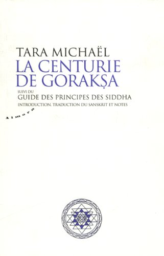 La Centurie de Goraksa Suivi du Guide des Principes des Siddha par Micheal Tara