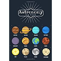 Astronomy Log book: Astronomy Journal | For Adults & Kids | Keep Track of your astronomical observation, sky, space.  Record your nightly observations | Gift For astronomer.