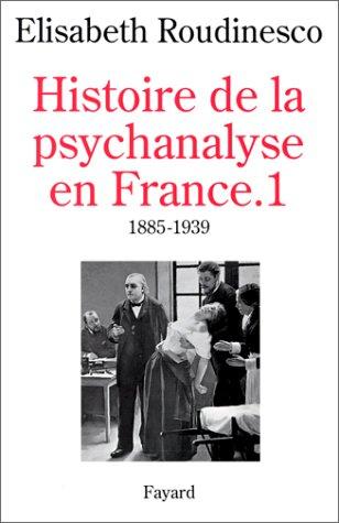Histoire de la psychanalyse en France, tome 1 : 1885-1939
