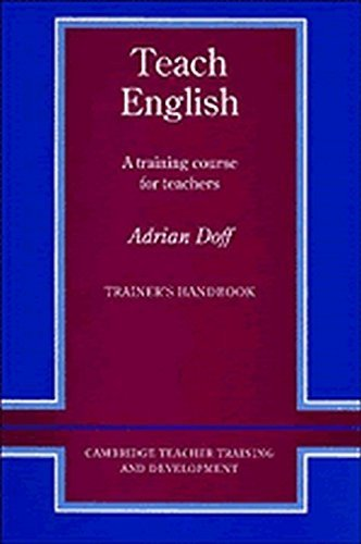 Teach English Trainer's handbook: A Training Course for Teachers (Cambridge Teacher Training and Development) by Adrian Doff (1988-05-27)