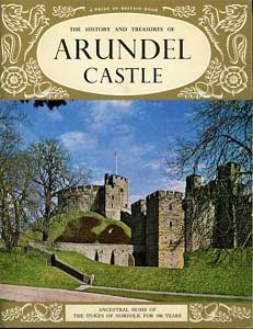 THE HISTORY OF TREASURES OF ARUNDEL CASTLE,: ANCESTRAL HOME OF THE DUKES OF NORFOLK FOR 500 YEARS (A PRIDE OF BRITAIN BOOK)