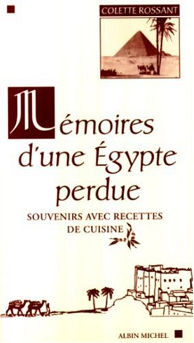 Mémoires d' une Egypte perdue : souvenirs avec recettes de cuisine par Colette Rossant