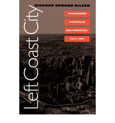 LEFT COAST CITY (STUDIES IN GOVERNMENT & PUBLIC POLICY) BY DELEON, RICHARD EDWARD (AUTHOR)PAPERBACK (Left Coast City)