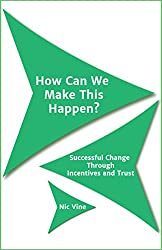 How Can We Make This Happen?: Successful Change Through Incentives and Trust