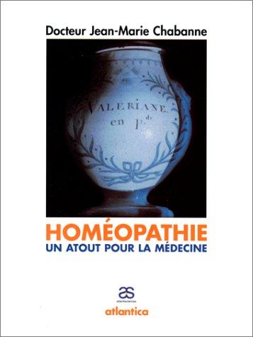 L'Homéopathie, un atout pour la médecine par Jean-Marie Chabanne