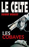 Les Cobayes (Le Celte t. 27)