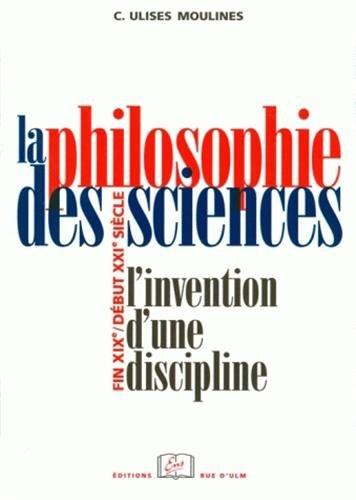 La philosophie des sciences : L'invention d'une discipline (fin XIXe-début XXIe siècle)