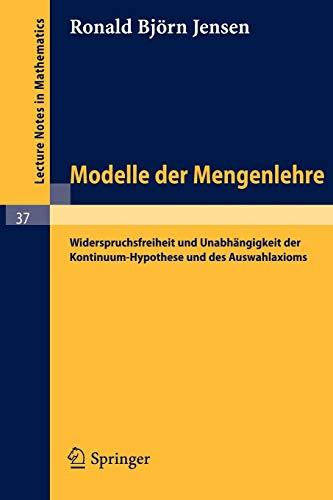 Modelle der Mengenlehre: Widerspruchsfreiheit und Unabhängigkeit der Kontinuum-Hypothese und des Auswahlaxioms (Lecture Notes in Mathematics, Band 37)