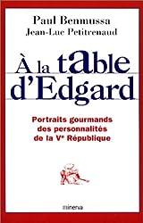 A la table d'Edgard. Portraits gourmands des personnalités de la Ve République