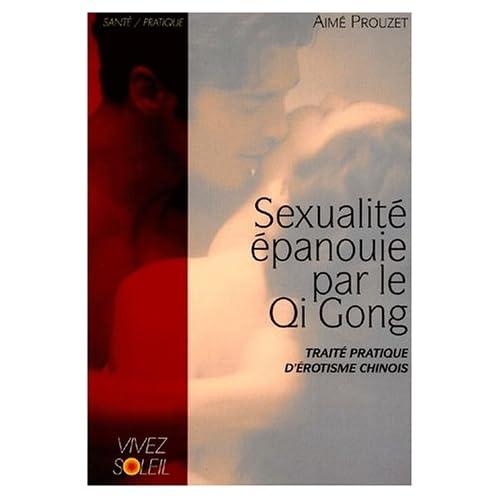 Sexualité épanouie par le Qi Gong : Traité pratique d'érotisme chinois