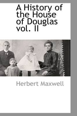 a-history-of-the-house-of-douglas-vol-ii-by-author-sir-herbert-maxwell-published-on-march-2009