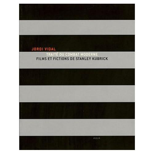 Traité du combat moderne : Films et fictions de Stanley Kubrick