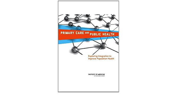 Primary Care and Public Health: Exploring Integration to Improve Population Health