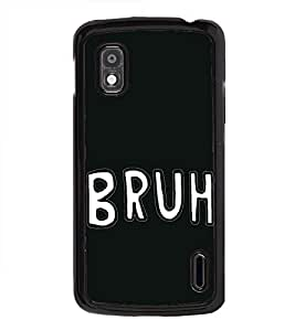 Bruh 2D Hard Polycarbonate Designer Back Case Cover for LG Nexus 4 E960 :: LG Nexus 4 :: LG Mako