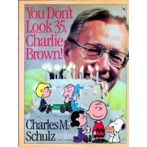 You Don't Look 35, Charlie Brown! by Charles M. Schulz (1985-12-01)