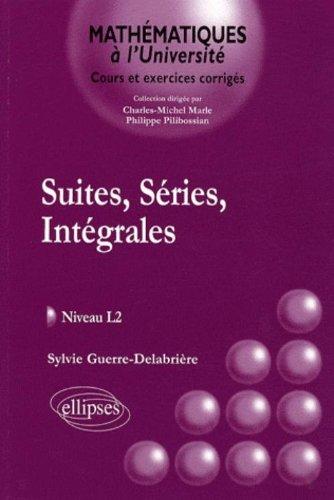 Suites, séries, intégrales : Cours et exerices corrigés Niveau L2 par Sylvie Guerre-Delabrière