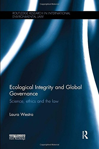 Ecological Integrity and Global Governance: Science, ethics and the law (Routledge Research in International Environmental Law) by Laura Westra (2016-04-28)