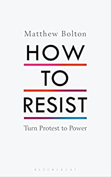 How to Resist: Turn Protest to Power by [Bolton, Matthew]